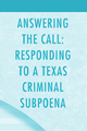 Answering the Call: Responding to a Texas Criminal Subpoena