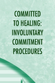 Committed to Healing: Involuntary Commitment Procedures