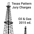 Texas Pattern Jury Charges—Oil & Gas